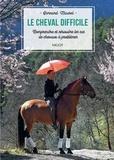 Bernard Maurel - Le cheval difficile - Comprendre et résoudre les cas de chevaux à problèmes.