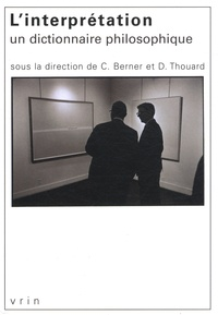 Christian Berner et Denis Thouard - L'interprétation - Un dictionnaire philosophique.