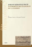 Philippe Charru et Christoph Theobald - Johann Sebastian Bach, interprète des évangiles de la Passion - Approche stylistique des Passions selon saint Jean et selon saint Matthieu.