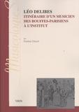 Pauline Girard - Léo Delibes - Itinéraires d'un musicien, des Bouffes-Parisiens à l'Institut.