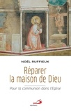 Noël Ruffieux - Réparer la maison de Dieu - Pour la communion dans l'Eglise.