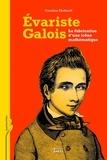 Caroline Ehrhardt - Evariste Galois - La fabrication d'une icône mathématique.