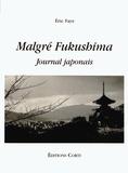 Eric Faye - Malgré Fukushima - Journal japonais.