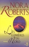 Les lumières du Nord / Nora Roberts | Roberts, Nora (1950-....)