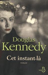 Douglas Kennedy - Cet instant-là.