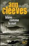 Ann Cleeves - Blanc comme la nuit.