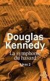 La symphonie du hasard. Livre 2 / Douglas Kennedy   Kennedy, Douglas (1955-....). Auteur