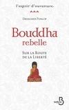 Dzogchen Ponlop - Bouddha rebelle - Sur la route de la liberté.
