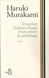 Haruki Murakami et Hélène Morita - L'incolore Tsukuru Tazaki et ses années de pèlerinage.