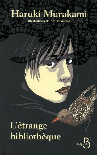 L'étrange bibliothèque / Haruki Murakami ; Trad. du japonais par Hélène Morita ; ill. de Kat Menschik | Murakami, Haruki (1949-....). Auteur