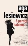 Aga Lesiewicz - A perdre haleine.