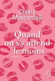 Chiara Moscardelli - Quand on s'y attend le moins.