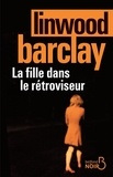 Linwood Barclay - La fille dans le rétroviseur.