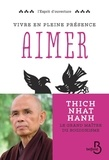 Thich Nhat Hanh - Vivre en pleine conscience : aimer.