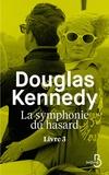 La symphonie du hasard. Livre 3 / Douglas Kennedy   Kennedy, Douglas (1955-....). Auteur