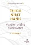 Thich Nhat Hanh - Vivre en pleine conscience : l'intégrale - Manger ; S'asseoir ; Marcher ; Aimer ; Se détendre.
