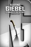D'ombre et de silence : Nouvelles / Karine Giebel   Giebel, Karine (1971-....)