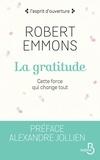 Robert Emmons - La gratitude - Cette force qui change tout.