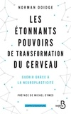 Norman Doidge - Les étonnants pouvoirs de transformation du cerveau - Guérir grâce à la neuroplasticité.