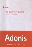 Adonis - La prière et l'épée - Essais sur la culture arabe.