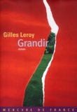 Grandir / Gilles Leroy | Leroy, Gilles (1958-....). Auteur