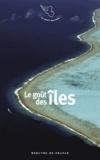 Jean-François Deniau et Dominique Fernandez - Le goût des îles.