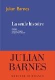 La seule histoire / Julian Barnes | Barnes, Julian (1946-....)