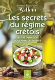 Jean-Pierre Willem - Les secrets du régime crétois - Le vrai passeport pour vivre centenaire.