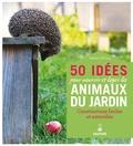 Bärbel Oftring - 50 idées pour nourrir et loger les animaux du jardin.