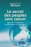 Jean-Pierre Willem - Le secret des peuples sans cancer - Approche et traitements complémentaires de 55 cancers.