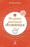 Vinod Verma - Ma petite pharmacie ayurvédique - Des remèdes simples pour les petits maux du quotidien. Selon la médecine ayruvédique traditionnelle.