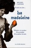 Michel Caffier - Il était une fois... La madeleine - Histoire et recettes d'un produit d'exception lorrain.