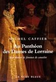 Michel Caffier - Au Panthéon des Dames de Lorraine - Sept destins de femmes de caractère.