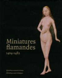 Bernard Bousmanne et Thierry Delcourt - Miniatures flamandes (1404-1482).