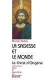 Michel Fédou - La sagesse et le monde - Essai sur la christologie d'Origène.