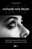 Deborah Meroff - Sauvons nos soeurs - Guide d'action pour aider les femmes et les enfants en danger dans le monde.
