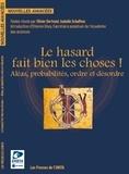 Olivier Bertrand et Isabelle Schaffner - Le hasard fait bien les choses ! - Aléas, probabilités, ordre et désordre.