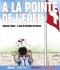 Vincent L'Epée - A la pointe de L'Epée - Vincent L'Epée, 5 ans de dessins de presse.