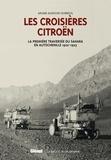 Ariane Audoin-Dubreuil et Marie Christian - Les croisières citroën - 2 volumes : La croisère blanche ; La première traversée du Sahara en autochenille.