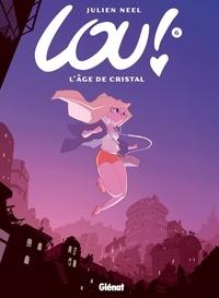Julien Neel - Lou ! Tome 6 : L'âge de cristal.