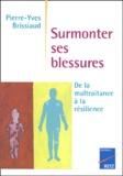 Pierre-Yves Brissiaud - Surmonter ses blessures. - De la maltraitance à la résilience.