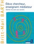 Britt-Mari Barth - Elève chercheur, enseignant médiateur - Donner du sens aux savoirs.