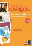 Micheline Cellier et Martine André - Guide pour enseigner le vocabulaire à l'école maternelle. 1 Cédérom