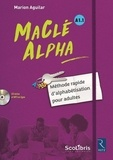 Marion Aguilar - MaClé Alpha A1.1 - Méthode rapide d'alphabétisation pour adultes. 1 CD audio MP3