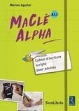 Marion Aguilar - MaClé Alpha A1.1 - Cahier d'écriture scripte pour adultes.