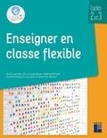Anne Larcher et Evie Laversanne - Enseigner en classe flexible - Cycles 2 et 3.
