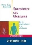 Pierre-Yves Brissiaud - DYNAMIQUE  : Surmonter ses blessures - De la maltraitance à la résilience.