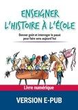 Benoît Falaize - Enseigner l'histoire à l'école - Donner goût et interroger le passé pour faire sens aujourd'hui.
