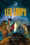 Loïc Le Borgne - Les loups  : La citadelle oubliée.