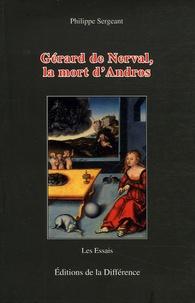 Philippe Sergeant - Gérard de Nerval, la mort d'Andros.